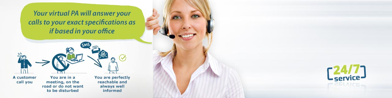 Your virtual PA will answer your calls to your exact specifications as if based in your office.
