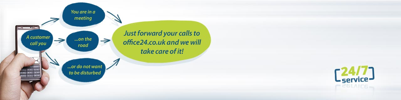 Just forward your calls to office24.co.uk and we will take care of it!